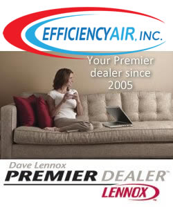 Efficiency Air. Your Premier Dealer since 2005. Dave Lennox - Premier Dealer.